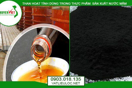Than hoạt tính lọc nước ngành thực phẩm sản xuất nước mắm Xuyên Việt